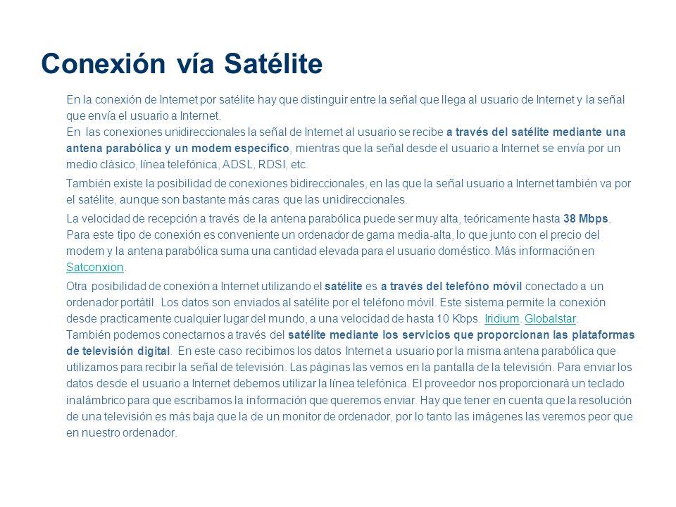 Conexión vía Satélite En la conexión de Internet por satélite hay que distinguir entre la señal que llega al usuario de Internet y la señal que envía