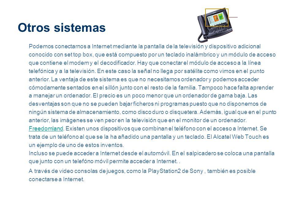 Otros sistemas Podemos conectarnos a Internet mediante la pantalla de la televisión y dispositivo adicional conocido con set top box, que está compues