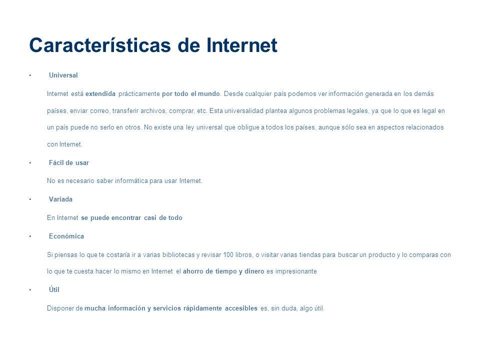 Características de Internet Universal Internet está extendida prácticamente por todo el mundo. Desde cualquier país podemos ver información generada e