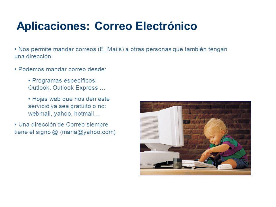 Aplicaciones: Correo Electrónico Podemos mandar correo desde: Programas específicos: Outlook, Outlook Express … Hojas web que nos den este servicio ya