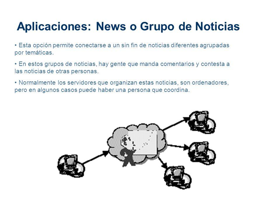 Aplicaciones: News o Grupo de Noticias Esta opción permite conectarse a un sin fin de noticias diferentes agrupadas por temáticas. En estos grupos de