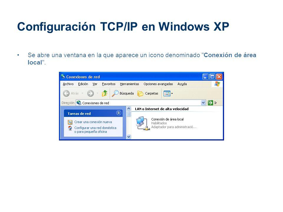 Configuración TCP/IP en Windows XP Se abre una ventana en la que aparece un icono denominado