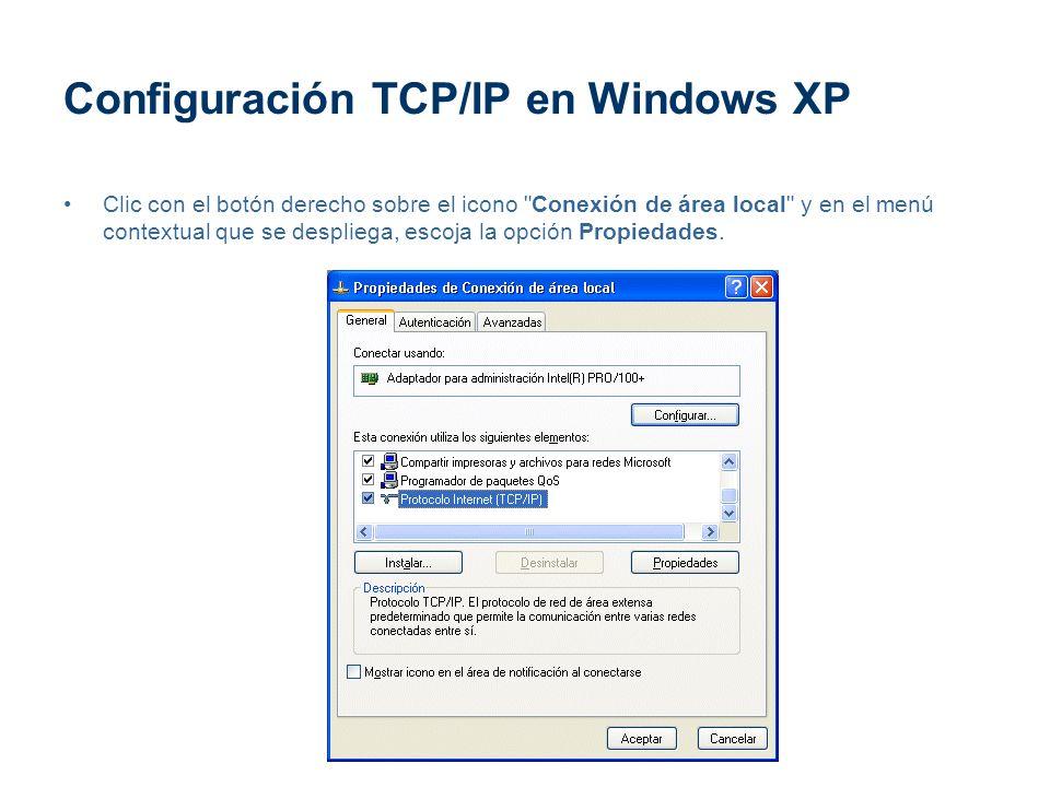 Configuración TCP/IP en Windows XP Clic con el botón derecho sobre el icono