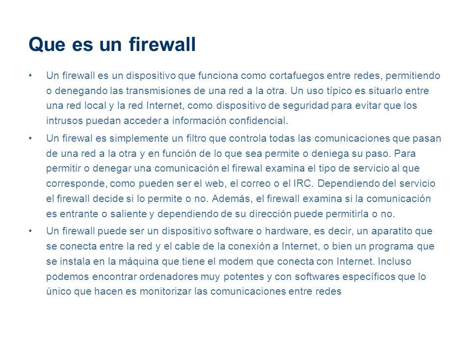 Que es un firewall Un firewall es un dispositivo que funciona como cortafuegos entre redes, permitiendo o denegando las transmisiones de una red a la