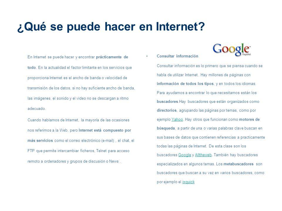 ¿Qué se puede hacer en Internet? En Internet se puede hacer y encontrar prácticamente de todo. En la actualidad el factor limitante en los servicios q