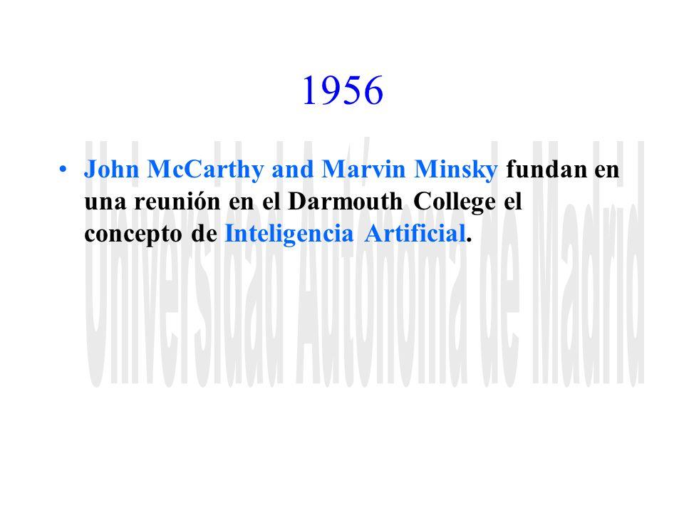 1956 John McCarthy and Marvin Minsky fundan en una reunión en el Darmouth College el concepto de Inteligencia Artificial.