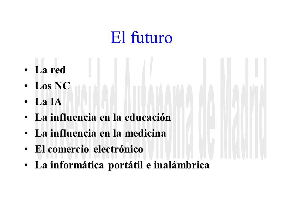 El futuro La red Los NC La IA La influencia en la educación La influencia en la medicina El comercio electrónico La informática portátil e inalámbrica