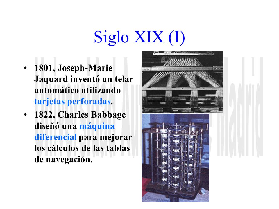 Siglo XIX (II) 1833, Babbage abandona su proyecto inicial por considerarlo demasiado especializado y diseña la máquina analítica.