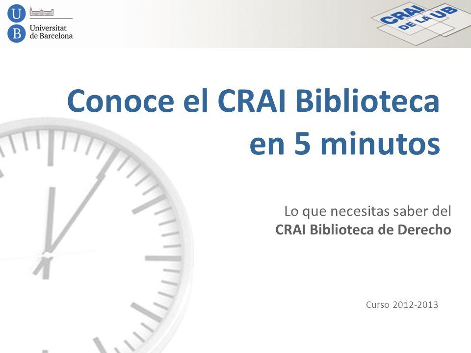 Conoce el CRAI Biblioteca en 5 minutos Lo que necesitas saber del CRAI Biblioteca de Derecho Curso 2012-2013