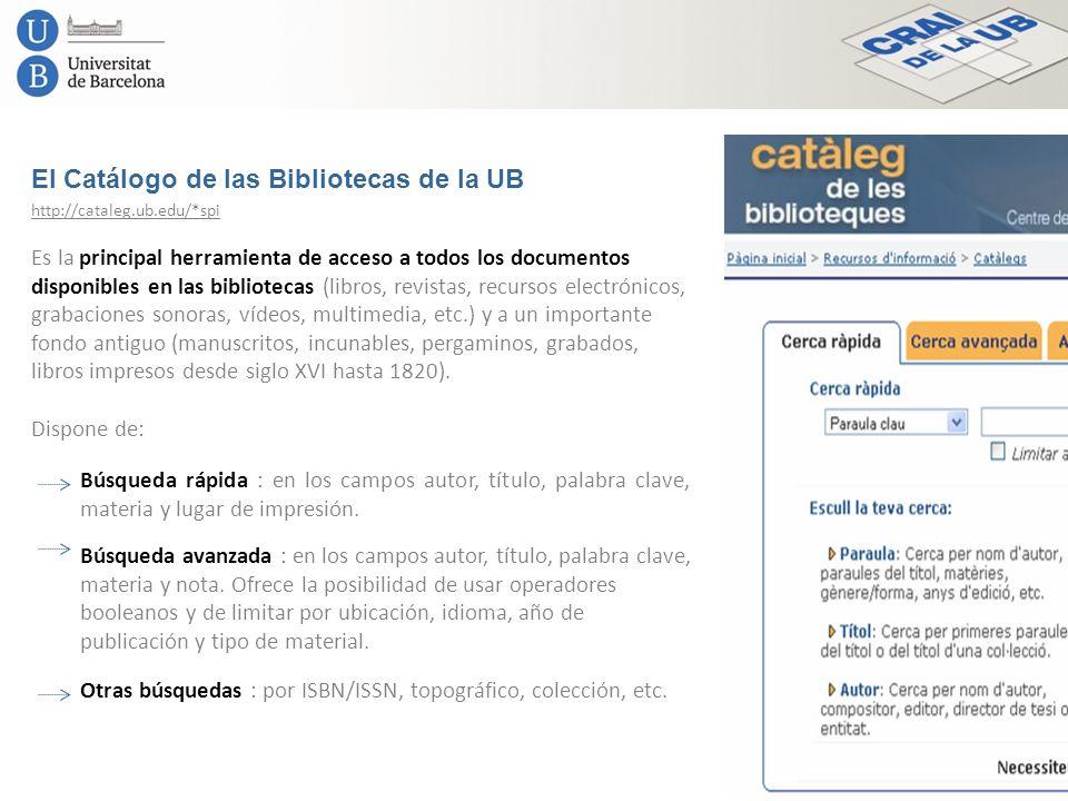 El Catálogo de las Bibliotecas de la UB Es la principal herramienta de acceso a todos los documentos disponibles en las bibliotecas (libros, revistas,