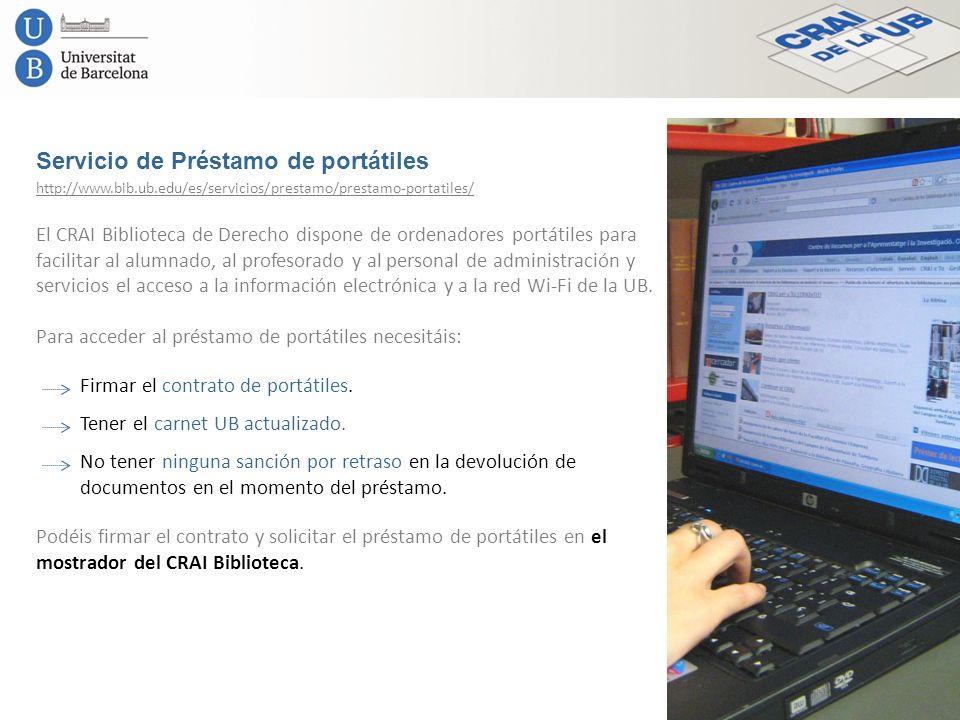 Servicio de Préstamo de portátiles El CRAI Biblioteca de Derecho dispone de ordenadores portátiles para facilitar al alumnado, al profesorado y al per