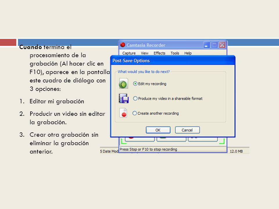 Cuando termina el procesamiento de la grabación (Al hacer clic en F10), aparece en la pantalla este cuadro de diálogo con 3 opciones: 1.Editar mi grabación 2.Producir un video sin editar la grabación.