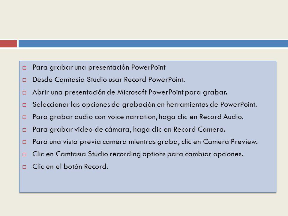 Para grabar una presentación PowerPoint Desde Camtasia Studio usar Record PowerPoint.