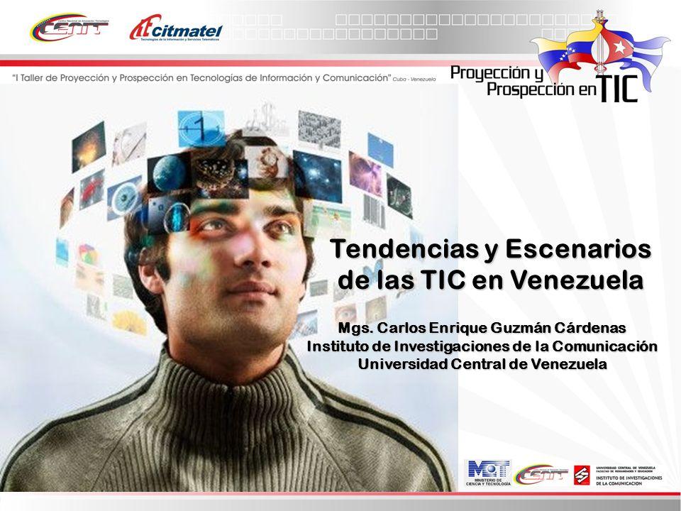 Mgs. Carlos Enrique Guzmán Cárdenas Instituto de Investigaciones de la Comunicación Universidad Central de Venezuela Tendencias y Escenarios de las TI