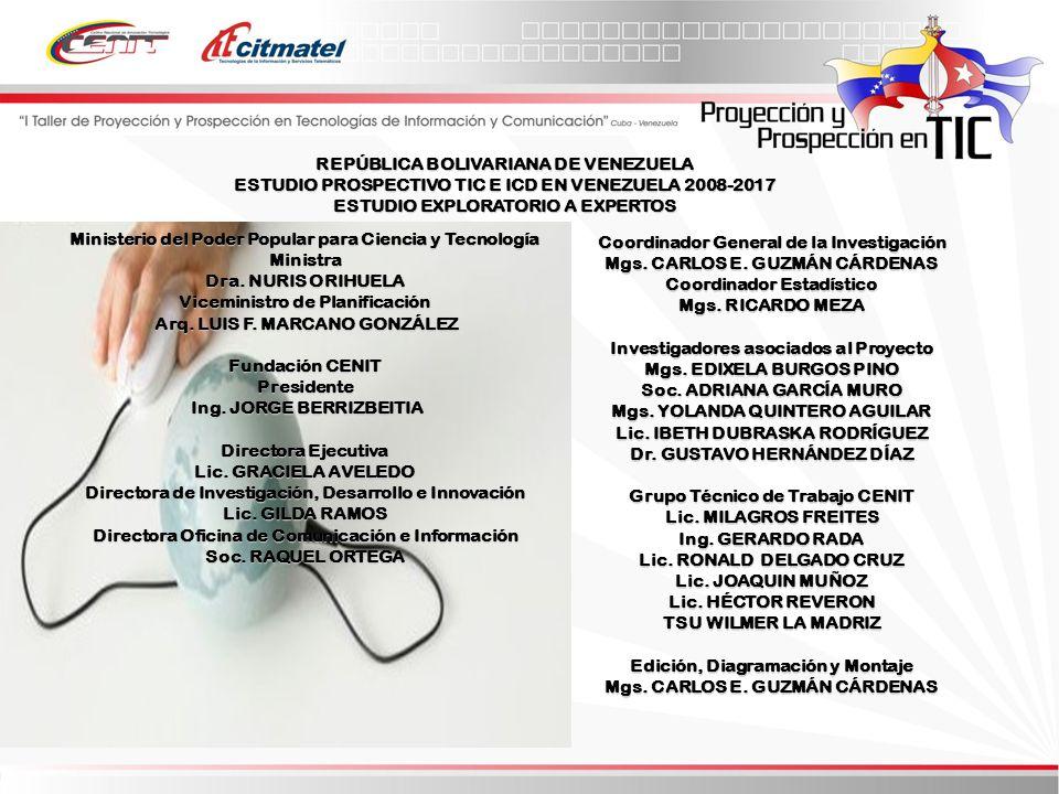 REPÚBLICA BOLIVARIANA DE VENEZUELA ESTUDIO PROSPECTIVO TIC E ICD EN VENEZUELA 2008-2017 ESTUDIO EXPLORATORIO A EXPERTOS Ministerio del Poder Popular para Ciencia y Tecnología Ministra Dra.