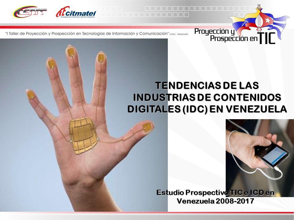 TENDENCIAS DE LAS INDUSTRIAS DE CONTENIDOS DIGITALES (IDC) EN VENEZUELA Estudio Prospectivo TIC e ICD en Venezuela 2008-2017