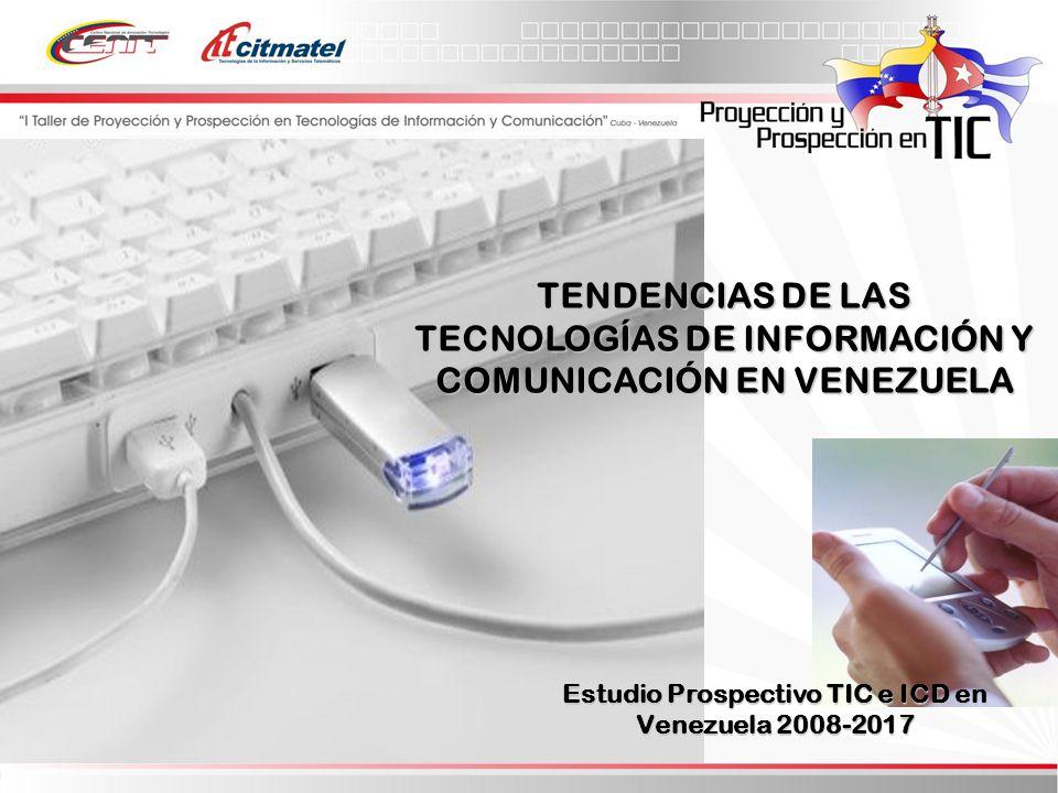 TENDENCIAS DE LAS TECNOLOGÍAS DE INFORMACIÓN Y COMUNICACIÓN EN VENEZUELA Estudio Prospectivo TIC e ICD en Venezuela 2008-2017