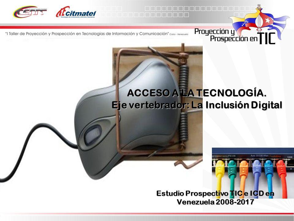 Estudio Prospectivo TIC e ICD en Venezuela 2008-2017 ACCESO A LA TECNOLOGÍA.