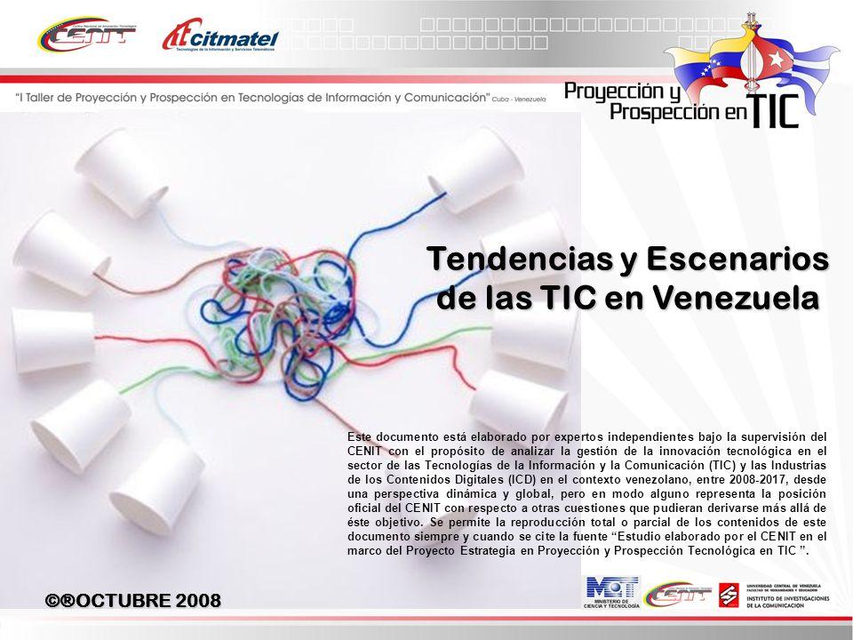 ©®OCTUBRE 2008 Tendencias y Escenarios de las TIC en Venezuela Este documento está elaborado por expertos independientes bajo la supervisión del CENIT con el propósito de analizar la gestión de la innovación tecnológica en el sector de las Tecnologías de la Información y la Comunicación (TIC) y las Industrias de los Contenidos Digitales (ICD) en el contexto venezolano, entre 2008-2017, desde una perspectiva dinámica y global, pero en modo alguno representa la posición oficial del CENIT con respecto a otras cuestiones que pudieran derivarse más allá de éste objetivo.