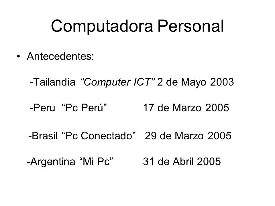Computadora Personal Antecedentes: -Tailandia Computer ICT 2 de Mayo 2003 -Peru Pc Perú 17 de Marzo 2005 -Brasil Pc Conectado 29 de Marzo 2005 -Argentina Mi Pc 31 de Abril 2005