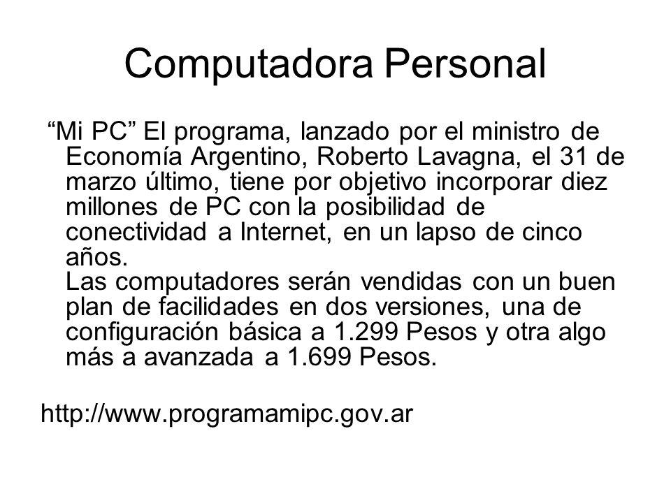 Computadora Personal Mi PC El programa, lanzado por el ministro de Economía Argentino, Roberto Lavagna, el 31 de marzo último, tiene por objetivo incorporar diez millones de PC con la posibilidad de conectividad a Internet, en un lapso de cinco años.