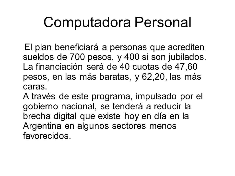 Computadora Personal El plan beneficiará a personas que acrediten sueldos de 700 pesos, y 400 si son jubilados. La financiación será de 40 cuotas de 4
