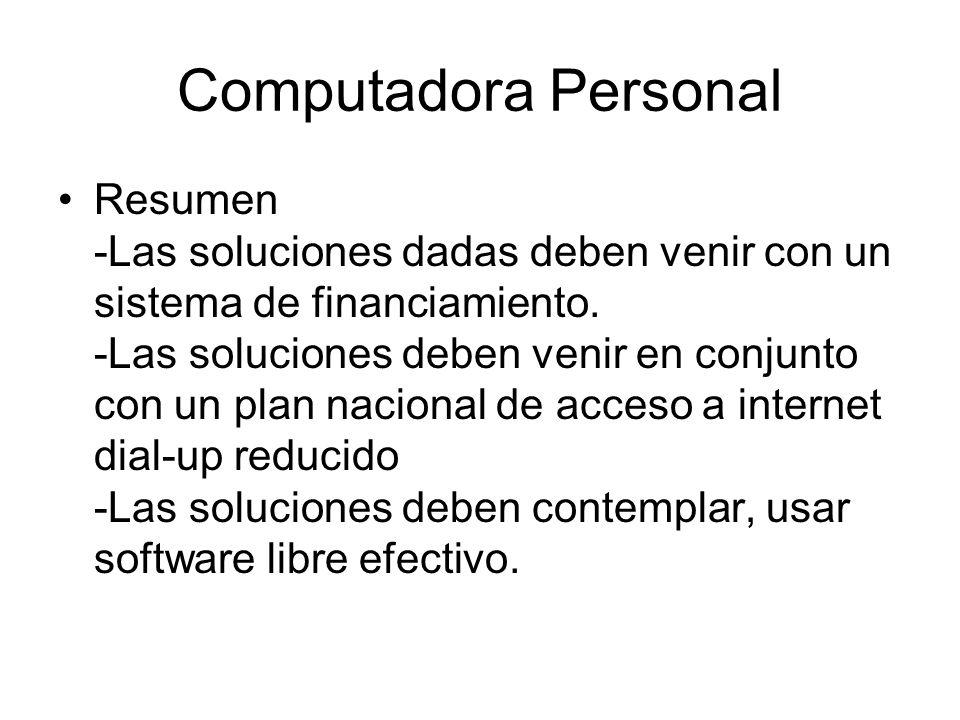 Computadora Personal Resumen -Las soluciones dadas deben venir con un sistema de financiamiento. -Las soluciones deben venir en conjunto con un plan n