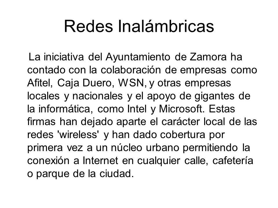 Redes Inalámbricas La iniciativa del Ayuntamiento de Zamora ha contado con la colaboración de empresas como Afitel, Caja Duero, WSN, y otras empresas locales y nacionales y el apoyo de gigantes de la informática, como Intel y Microsoft.