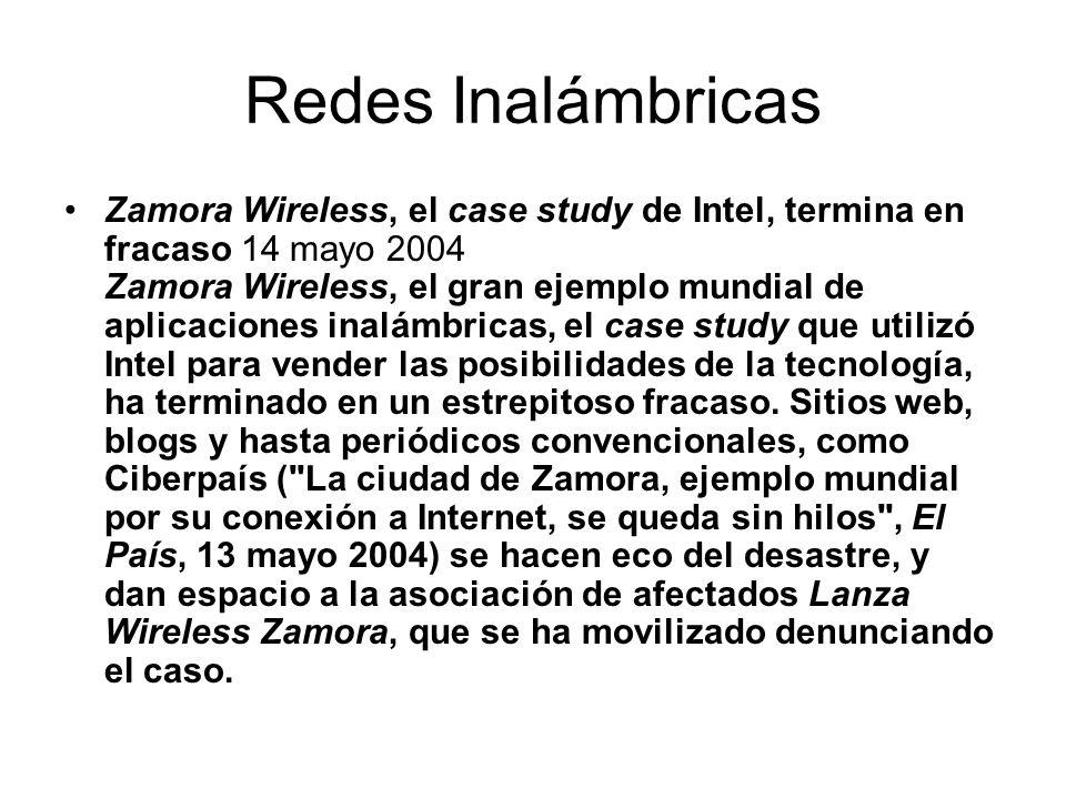 Redes Inalámbricas Zamora Wireless, el case study de Intel, termina en fracaso 14 mayo 2004 Zamora Wireless, el gran ejemplo mundial de aplicaciones i