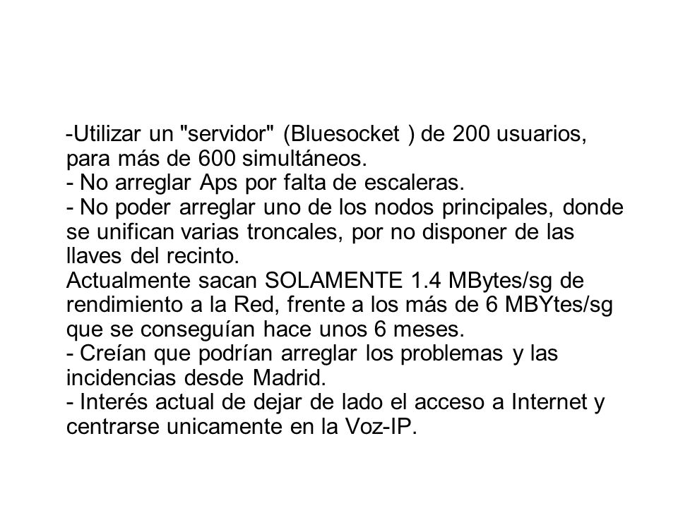 -Utilizar un servidor (Bluesocket ) de 200 usuarios, para más de 600 simultáneos.