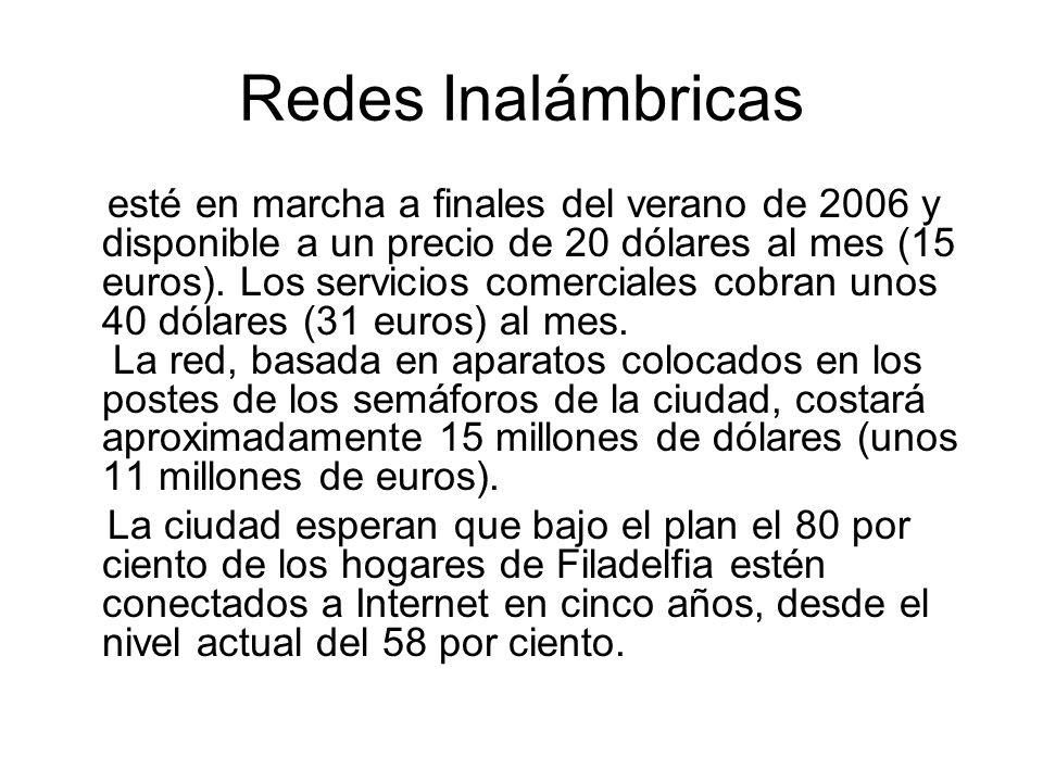 Redes Inalámbricas esté en marcha a finales del verano de 2006 y disponible a un precio de 20 dólares al mes (15 euros). Los servicios comerciales cob