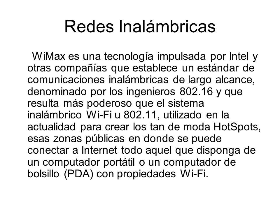 Redes Inalámbricas WiMax es una tecnología impulsada por Intel y otras compañías que establece un estándar de comunicaciones inalámbricas de largo alc