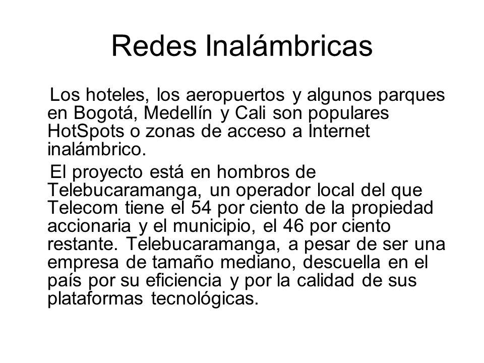 Redes Inalámbricas Los hoteles, los aeropuertos y algunos parques en Bogotá, Medellín y Cali son populares HotSpots o zonas de acceso a Internet inalámbrico.