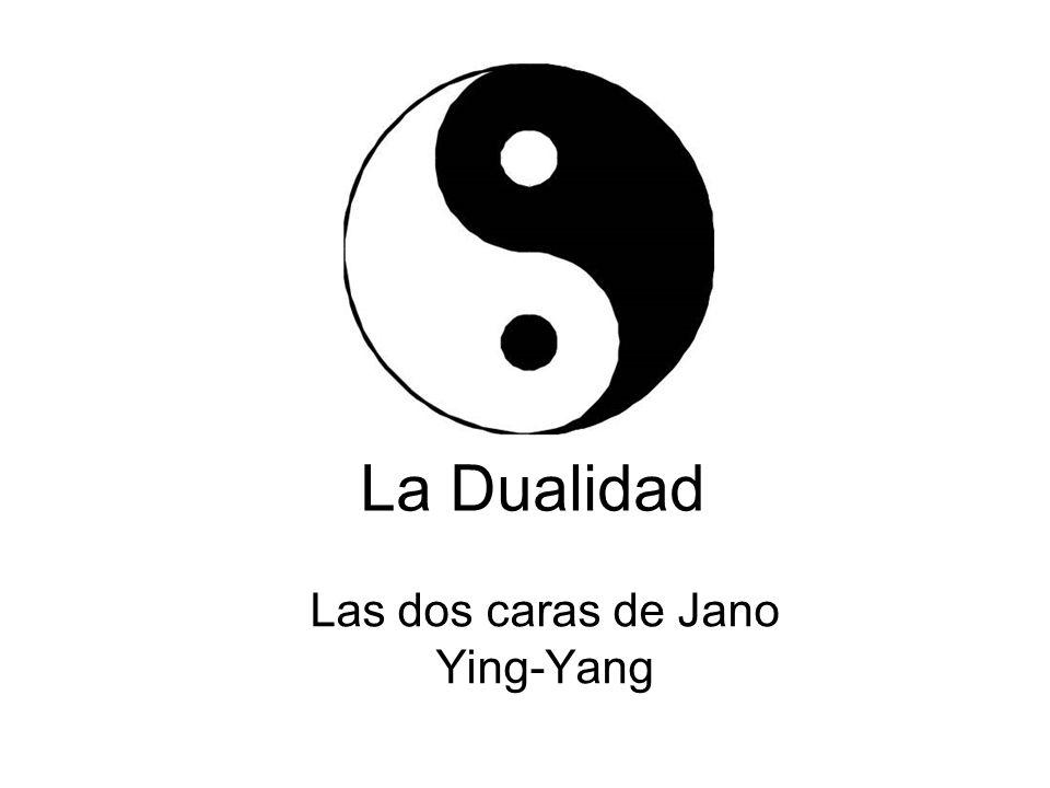 La Dualidad Las dos caras de Jano Ying-Yang