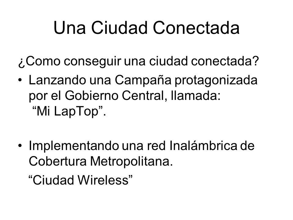 Una Ciudad Conectada ¿Como conseguir una ciudad conectada? Lanzando una Campaña protagonizada por el Gobierno Central, llamada: Mi LapTop. Implementan