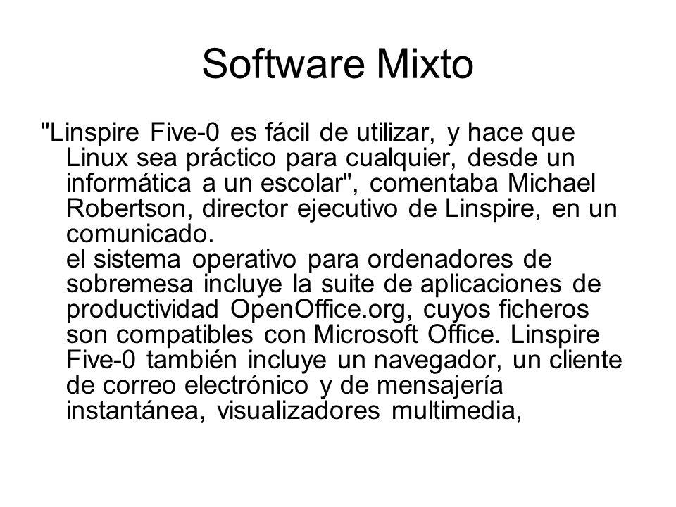 Software Mixto Linspire Five-0 es fácil de utilizar, y hace que Linux sea práctico para cualquier, desde un informática a un escolar , comentaba Michael Robertson, director ejecutivo de Linspire, en un comunicado.