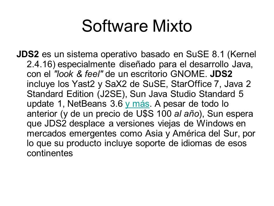 Software Mixto JDS2 es un sistema operativo basado en SuSE 8.1 (Kernel 2.4.16) especialmente diseñado para el desarrollo Java, con el look & feel de un escritorio GNOME.
