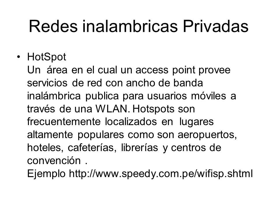 Redes inalambricas Privadas HotSpot Un área en el cual un access point provee servicios de red con ancho de banda inalámbrica publica para usuarios móviles a través de una WLAN.