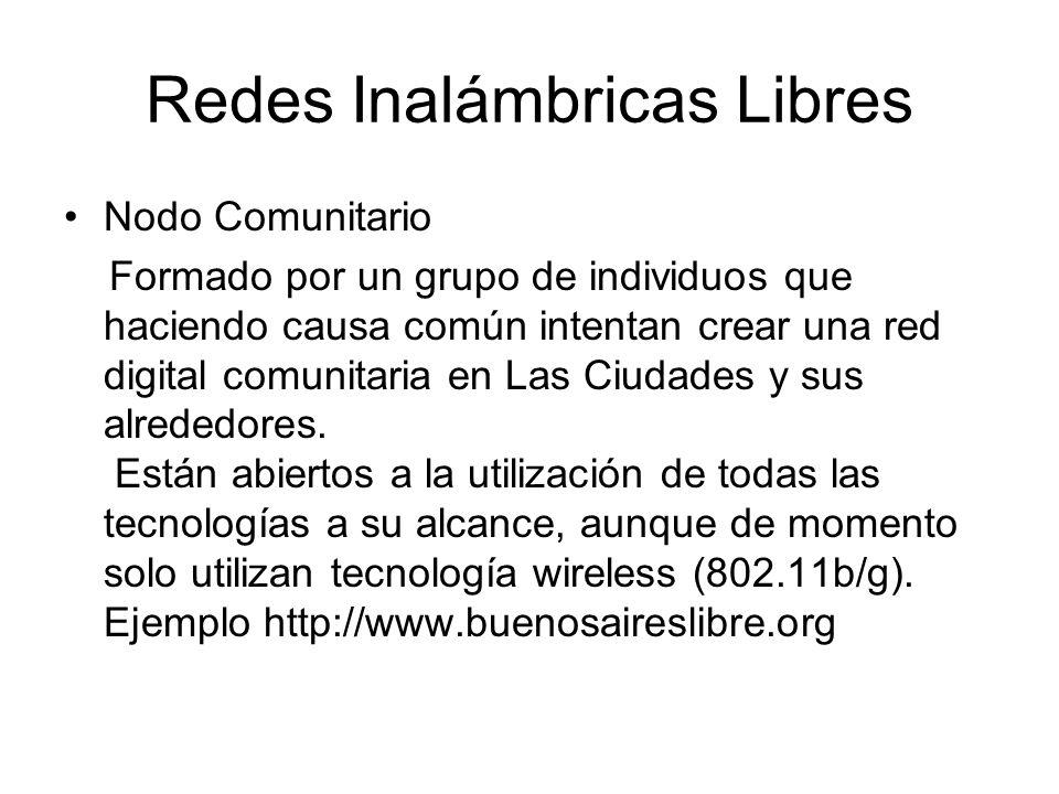 Redes Inalámbricas Libres Nodo Comunitario Formado por un grupo de individuos que haciendo causa común intentan crear una red digital comunitaria en L