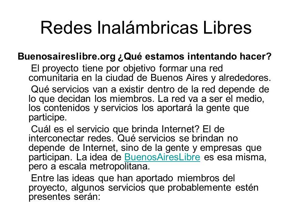 Redes Inalámbricas Libres Buenosaireslibre.org ¿Qué estamos intentando hacer? El proyecto tiene por objetivo formar una red comunitaria en la ciudad d