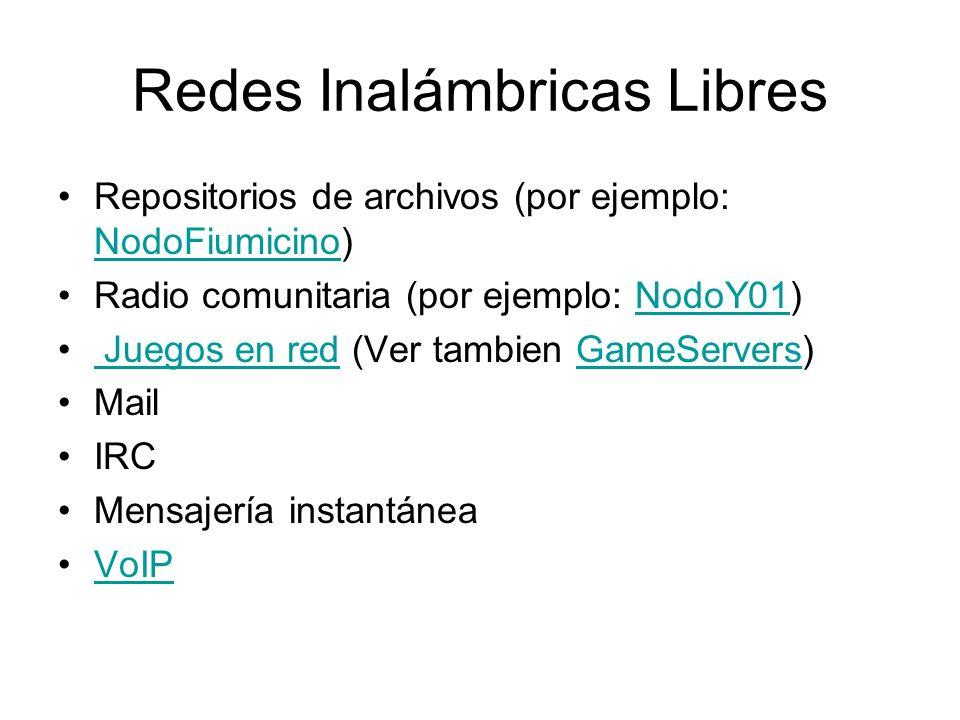 Redes Inalámbricas Libres Repositorios de archivos (por ejemplo: NodoFiumicino) NodoFiumicino Radio comunitaria (por ejemplo: NodoY01)NodoY01 Juegos en red (Ver tambien GameServers) Juegos en redGameServers Mail IRC Mensajería instantánea VoIP