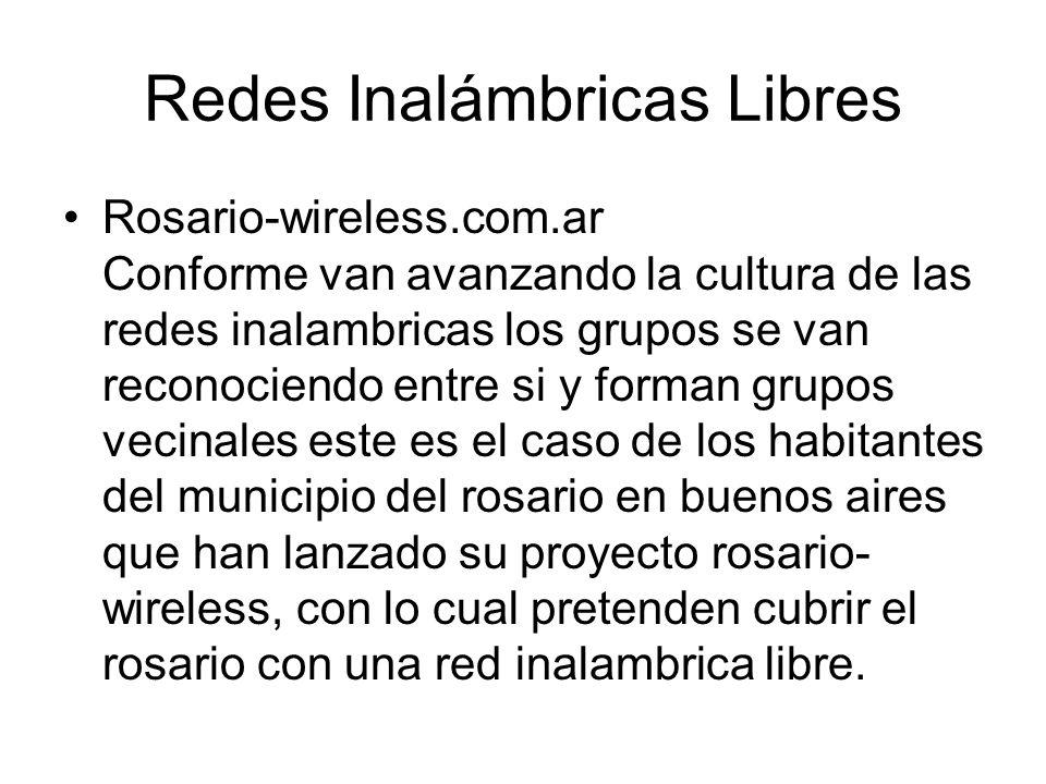 Redes Inalámbricas Libres Rosario-wireless.com.ar Conforme van avanzando la cultura de las redes inalambricas los grupos se van reconociendo entre si