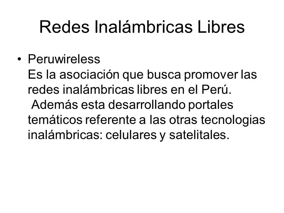 Redes Inalámbricas Libres Peruwireless Es la asociación que busca promover las redes inalámbricas libres en el Perú. Además esta desarrollando portale