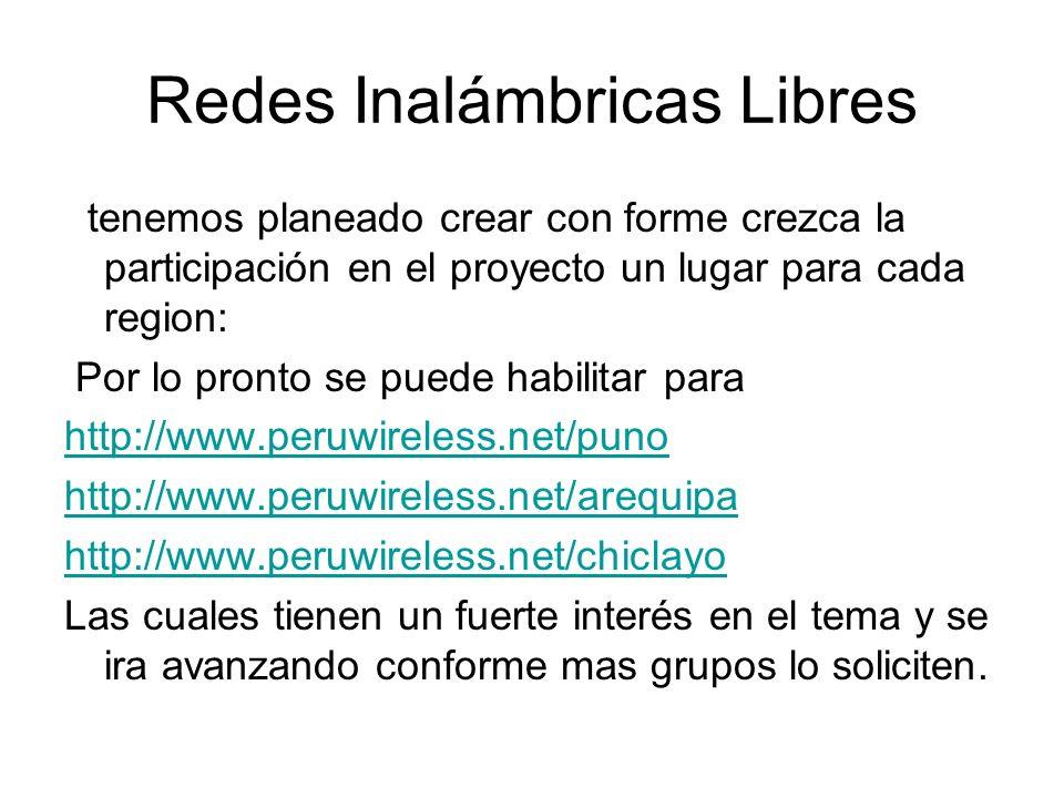 Redes Inalámbricas Libres tenemos planeado crear con forme crezca la participación en el proyecto un lugar para cada region: Por lo pronto se puede habilitar para http://www.peruwireless.net/puno http://www.peruwireless.net/arequipa http://www.peruwireless.net/chiclayo Las cuales tienen un fuerte interés en el tema y se ira avanzando conforme mas grupos lo soliciten.
