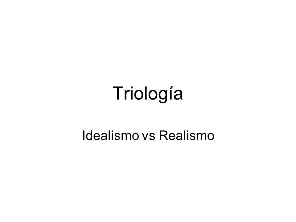 Triología Idealismo vs Realismo