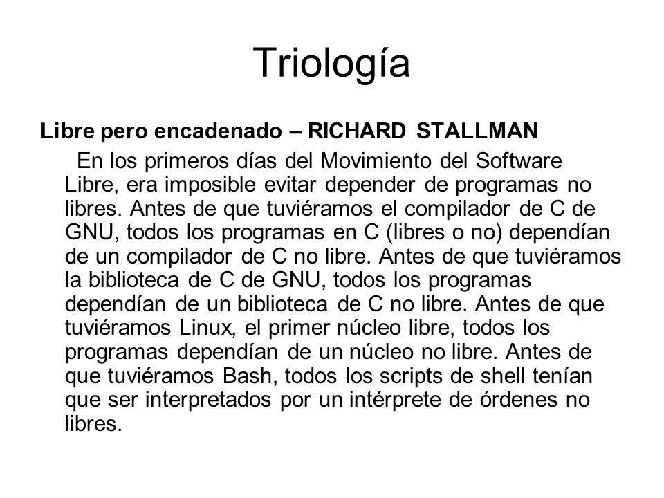 Triología Libre pero encadenado – RICHARD STALLMAN En los primeros días del Movimiento del Software Libre, era imposible evitar depender de programas