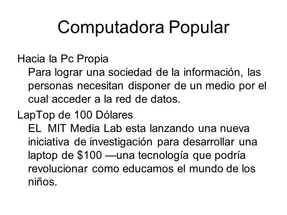 Computadora Popular Hacia la Pc Propia Para lograr una sociedad de la información, las personas necesitan disponer de un medio por el cual acceder a la red de datos.