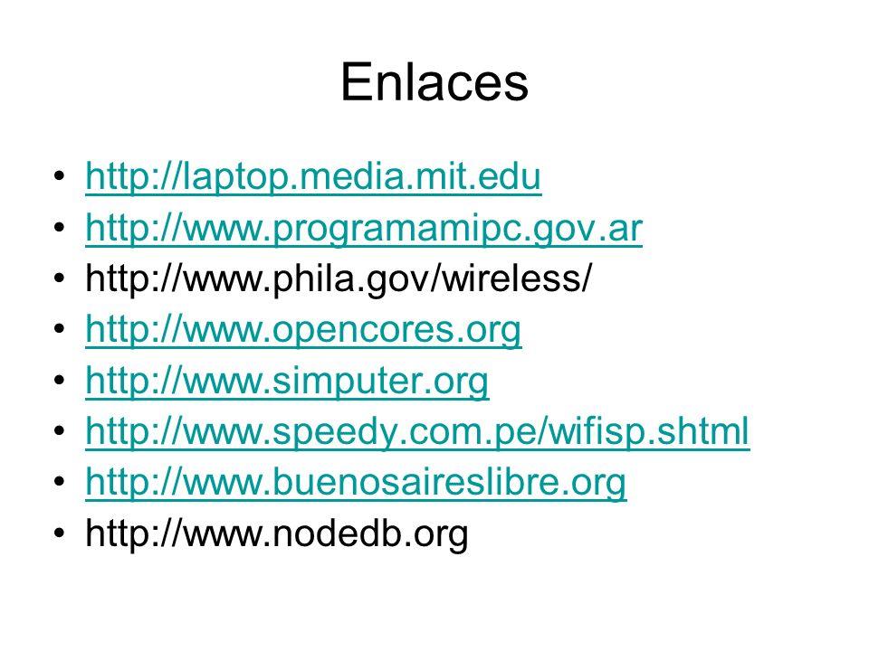 Enlaces http://laptop.media.mit.edu http://www.programamipc.gov.ar http://www.phila.gov/wireless/ http://www.opencores.org http://www.simputer.org htt