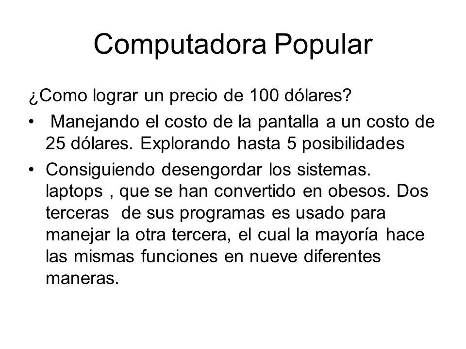 Computadora Popular Vendiendo las laptops en muy grandes números (millones), directamente a ministerios de educación, el cual podrá distribuirlos como textos escolares.