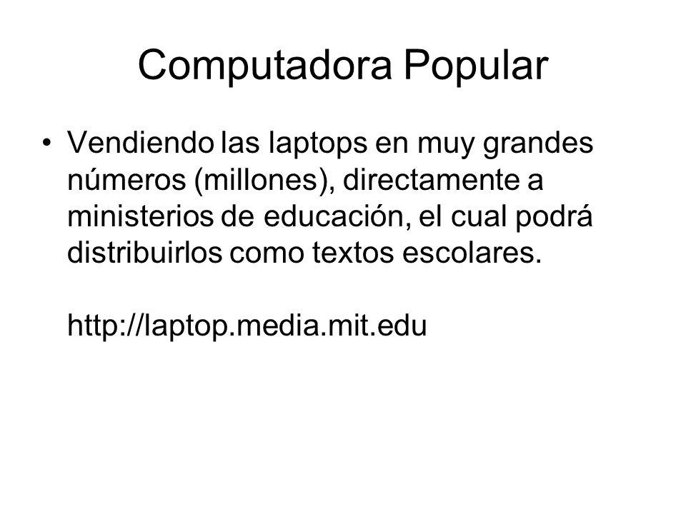 Computadora Popular Vendiendo las laptops en muy grandes números (millones), directamente a ministerios de educación, el cual podrá distribuirlos como